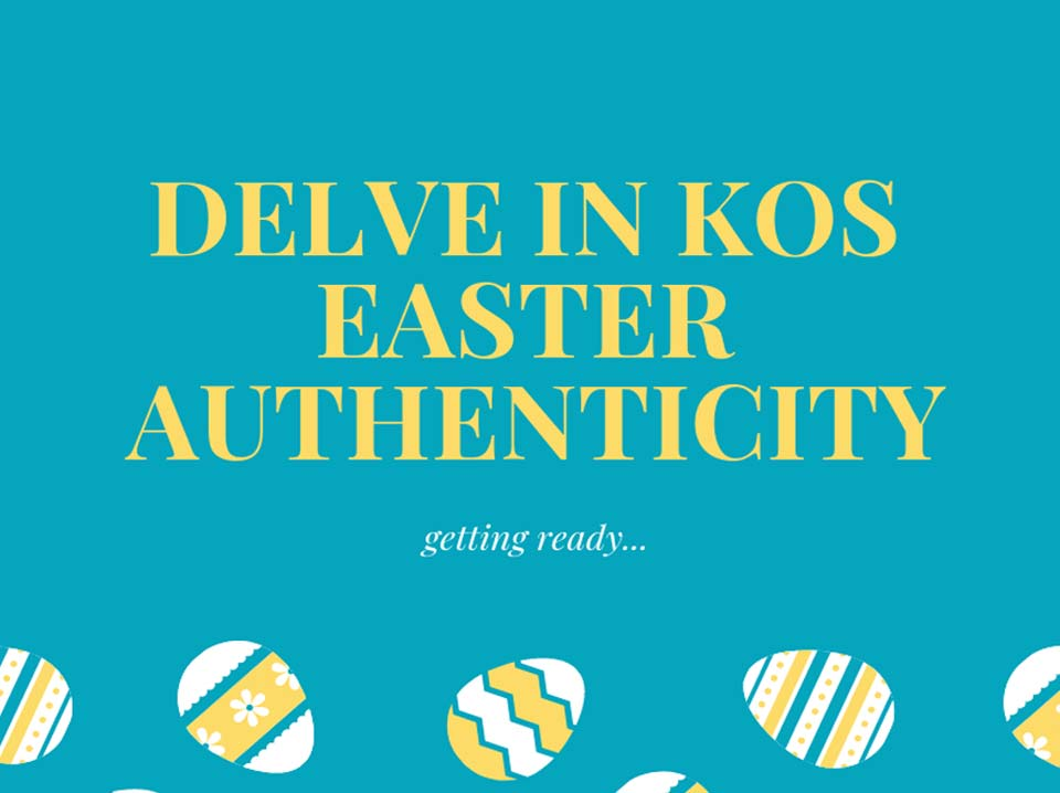Delve in Kos Easter authenticity